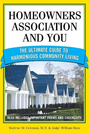 Homeowners Association and You - The Ultimate Guide to Harmonious Community Living ebook by Judge Huss,Marlene Coleman