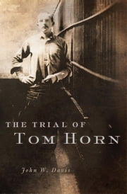 The Trial of Tom Horn ebook by John W. Davis