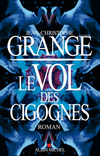 Le Vol des cigognes ebook by Jean-Christophe Grangé