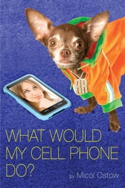 What Would My Cell Phone Do? ebook by Micol Ostow