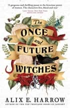 The Once and Future Witches - The spellbinding must-read novel ebook by Alix E. Harrow