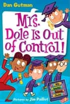 My Weird School Daze #1: Mrs. Dole Is Out of Control! ebook by Dan Gutman, Jim Paillot