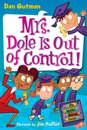 My Weird School Daze #1: Mrs. Dole Is Out of Control! ebook by Dan Gutman,Jim Paillot