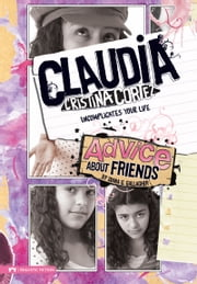 Advice About Friends - Claudia Cristina Cortez Uncomplicates Your Life ebook by Diana G Gallagher, Brann Garvey