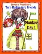 "Sewing a Friendship 3 ""Turn Bullies into Friends"" Book 4 "" Monkey Day!"" ebook by Natalie Tinti"