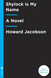 Shylock Is My Name - A Novel ebook by Howard Jacobson