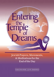Entering the Temple of Dreams: Jewish Prayers, Movements, and Meditations for the End of the Day ebook by Tamar Frankiel, Judy Greenfeld