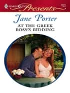 At the Greek Boss's Bidding - A Billionaire Boss Romance ebook by Jane Porter