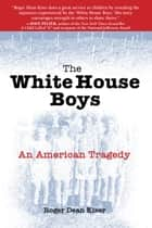 The White House Boys ebook by Roger Dean Kiser