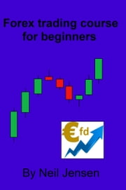 Forex Trading Course For Beginners ebook by Neil Jensen