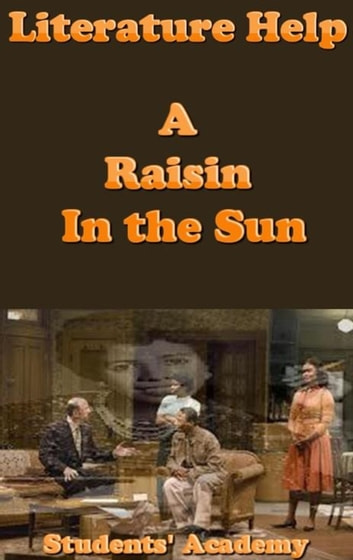 Literature Help: A Raisin In the Sun ebook by Students' Academy