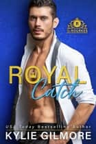 Royal Catch - The Rourkes series, Book 1 eBook by Kylie Gilmore