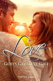 Love: God's Greatest Gift ebook by Steven Lake