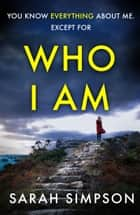 Who I Am - A dark psychological thriller with a stunning twist ebook by