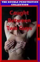 Caught Between Two Guys ebook by Naughty Daydreams Press