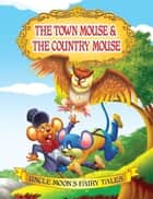 The Town Mouse and The Country Mouse - Uncle Moon's Fairy Tales ebook by Anuj Chawla