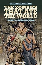 The Zombies that Ate the World #1 : An Unbearable Smell! - An Unbearable Smell! ebook by Jerry Frissen,Guy Davis,Charlie Kirchoff