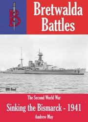 Sinking the Bismarck 1941 ebook by Andrew May