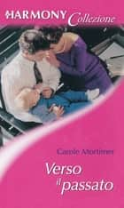 Verso il passato ebook by Carole Mortimer