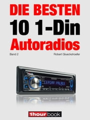 Die besten 10 1-Din-Autoradios (Band 2) - 1hourbook ebook by Robert Glueckshoefer