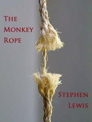 The Monkey Rope ebook by Stephen Lewis