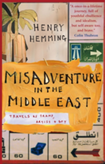 Misadventure in the Middle East - Travels as a Tramp, Artist and Spy ebook by Henry Hemming