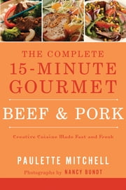 The Complete 15 Minute Gourmet - Creative Cuisine Made Fast and Fresh ebook by Paulette Mitchell