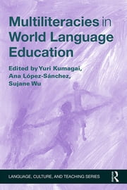 Multiliteracies in World Language Education ebook by Yuri Kumagai,Ana López-Sánchez,Sujane Wu