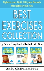 Best Exercises Collection - 3 Bestselling Health & Fitness Books Rolled Into One - Fit Expert Series ebook by Andy Charalambous