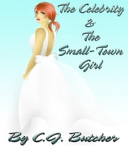 The Celebrity and The Small-Town Girl ebook by C.J. Butcher