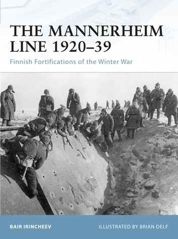 The Mannerheim Line 1920–39 - Finnish Fortifications of the Winter War ebook by Bair Irincheev