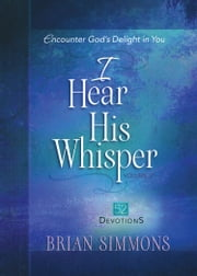 I Hear His Whisper Volume 2 - 52 Devotions ebook by Brian Simmons