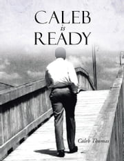 """Caleb Is Ready"" ebook by Caleb Thomas"