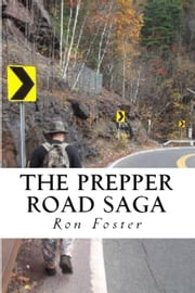 The Prepper Road Saga: Post Apocalyptic Survival Fiction Boxed Set Edition ebook by Ron Foster