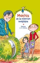 Mathis et le marron magique ebook by Pakita, Jean-Philippe Chabot