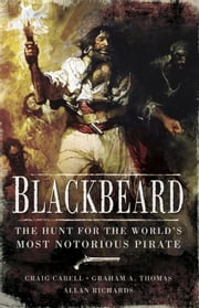 Blackbeard - The Hunt for the World's Most Notorious Pirate 電子書 by Craig Cabell, Graham A. Thomas, Allan Richards