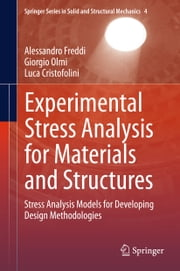 Experimental Stress Analysis for Materials and Structures - Stress Analysis Models for Developing Design Methodologies ebook by Alessandro Freddi,Giorgio Olmi,Luca Cristofolini