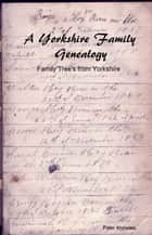 A Yorkshire Family Genealogy. Family Trees from Yorkshire ebook by Peter Knowles