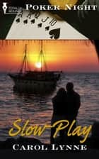Slow-Play ebook by Carol Lynne