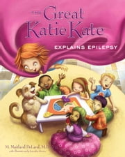 The Great Katie Kate Explains Epilepsy ebook by Dr. M. Maitland DeLand, M.D.