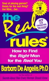 The Real Rules - How to Find the Right Man for the Real You ebook by Barbara De Angelis