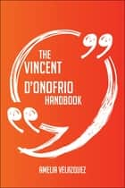 The Vincent D'Onofrio Handbook - Everything You Need To Know About Vincent D'Onofrio ebook by Amelia Velazquez