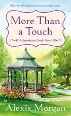 More Than a Touch - A Snowberry Creek Novel ebook by Alexis Morgan