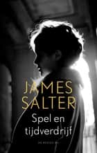 Spel en tijdverdrijf ebook by James Salter, Else Hoog