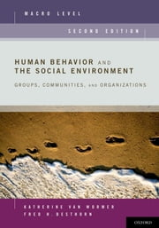 Human Behavior and the Social Environment, Macro Level - Groups, Communities, and Organizations ebook by Katherine van Wormer,Fred H. Besthorn