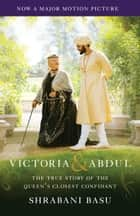 Victoria & Abdul (Movie Tie-In) - The True Story of the Queen's Closest Confidant ebook by Shrabani Basu