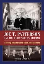 Joe T. Patterson and the White South's Dilemma ebook by Robert E. Luckett