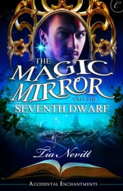 The Magic Mirror and the Seventh Dwarf ebook by Tia Nevitt