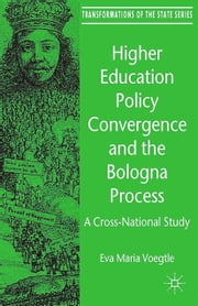 Higher Education Policy Convergence and the Bologna Process - A Cross-National Study ebook by E. Voegtle,Eva Maria Vögtle