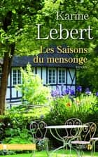 Les saisons du mensonge eBook by Karine LEBERT